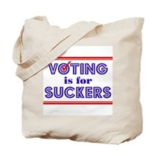 Voting is for Suckers Tote Bag