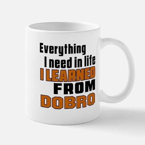 I Need In Life I Learned From Dobro Mug