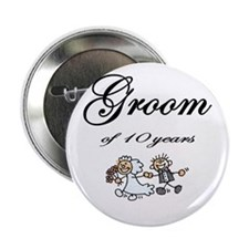 """Groom of 10 Years Anniversary Gifts 2.25"""" Button ("""