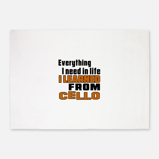 I Need In Life I Learned From Cello 5'x7'Area Rug