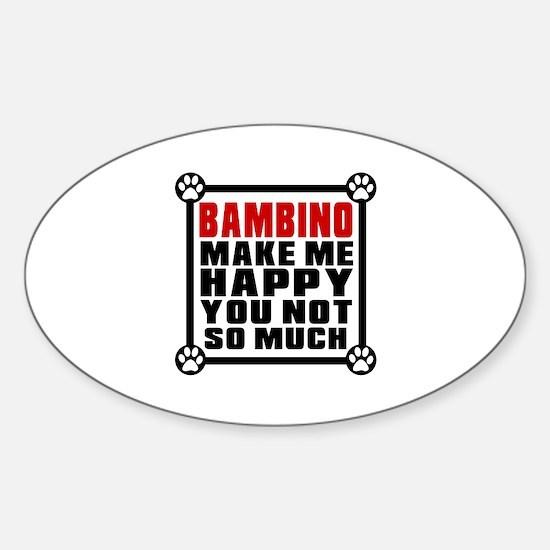 Bambino Cat Make Me Happy Sticker (Oval)