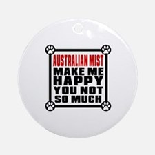 Australian Mist Cat Make Me Happy Round Ornament