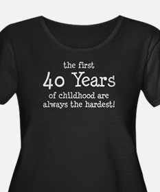 First 40 Years Childhood Plus Size T-Shirt