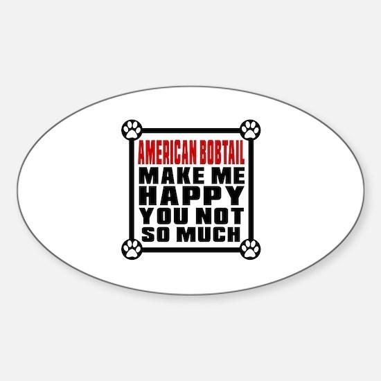 American Bobtail Cat Make Me Happy Sticker (Oval)