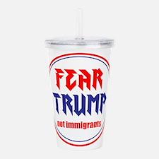 Fear Trump, not immigrants Acrylic Double-wall Tum