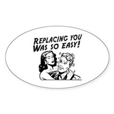 Replacing you was so easy Oval Decal