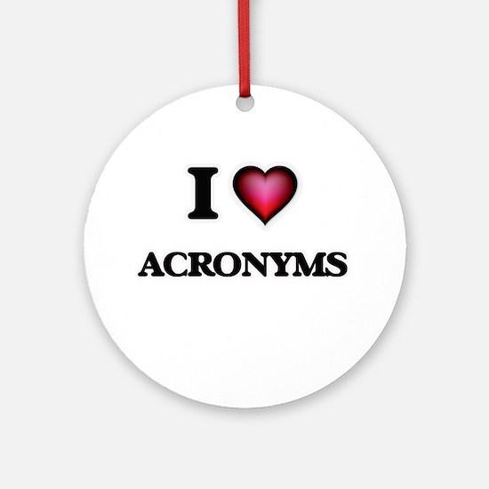 I Love Acronyms Round Ornament