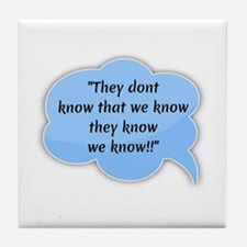 they dont know! Tile Coaster