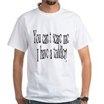 You can't scare me! White T-Shirt