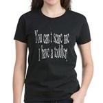 You can't scare me! Women's Dark T-Shirt