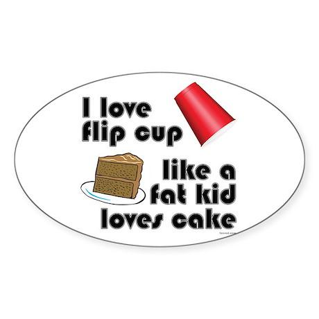 """""""Like a fat kid"""" flip cup Oval Sticker"""