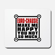 Euro-chausie Cat Make Me Happy Mousepad