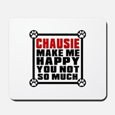 Chausie Cat Make Me Happy Mousepad