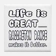 Life is great.... Reggaeton dance mak Tile Coaster