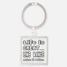 Life is great.... Line dance makes Square Keychain