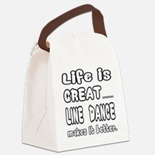 Life is great.... Line dance make Canvas Lunch Bag