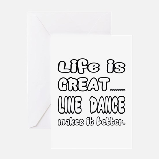 Life is great.... Line dance makes i Greeting Card