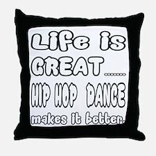 Life is great.... Hip Hop dance makes Throw Pillow