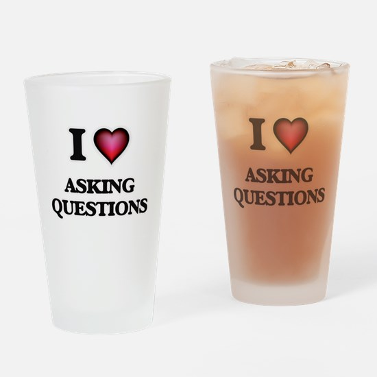 I Love Asking Questions Drinking Glass