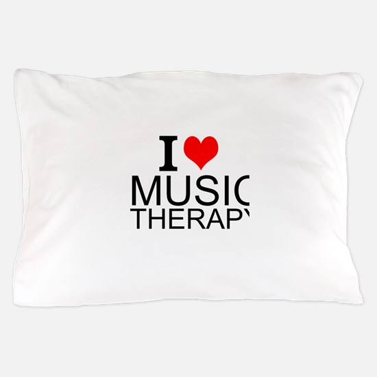 I Love Music Therapy Pillow Case