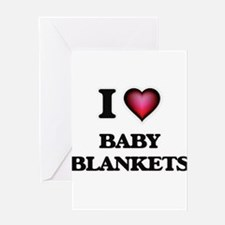 I Love Baby Blankets Greeting Cards
