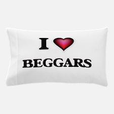 I Love Beggars Pillow Case