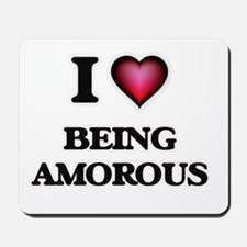 I Love Being Amorous Mousepad