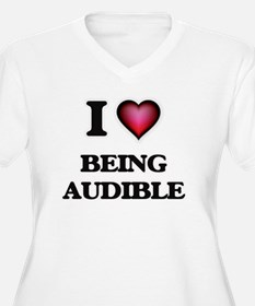 I Love Being Audible Plus Size T-Shirt