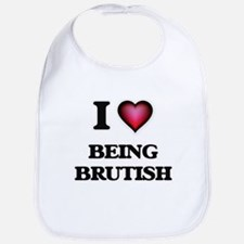 I Love Being Brutish Bib