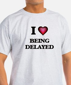 I Love Being Delayed T-Shirt
