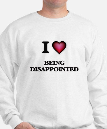 I Love Being Disappointed Sweatshirt