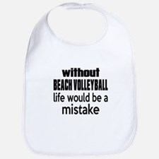 Without Beach Volleyball Life Would Be A Mista Bib