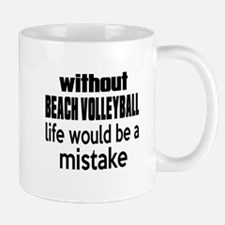 Without Beach Volleyball Life Would Be Mug