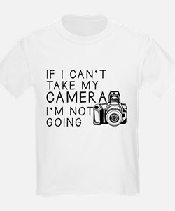 If I Can't Take My Camera... T-Shirt