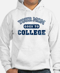 Your Mom Goes to College Hoodie