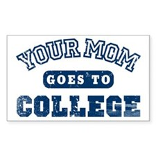Your Mom Goes to College Rectangle Stickers