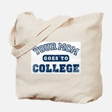 Your Mom Goes to College Tote Bag
