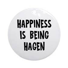 Happiness is being Hagen Ornament (Round)