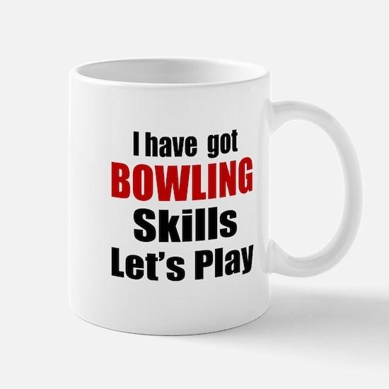 I Have Got Bowling Skills Let's Play Mug