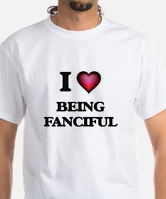 I Love Being Fanciful T-Shirt