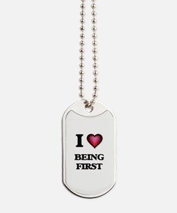 I Love Being First Dog Tags