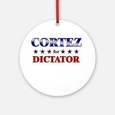 CORTEZ for dictator Ornament (Round)