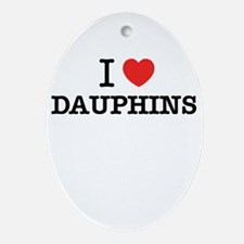 I Love DAUPHINS Oval Ornament