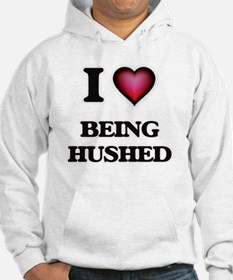 I Love Being Hushed Hoodie
