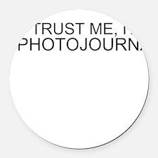 Trust Me, I'm A Photojournalist Round Car Magnet