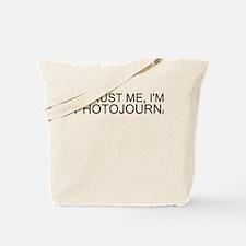 Trust Me, I'm A Photojournalist Tote Bag