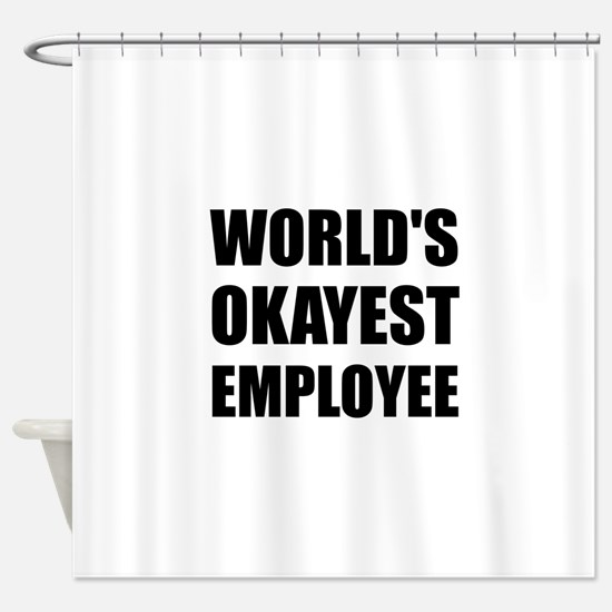 World's Okayest Employee Shower Curtain