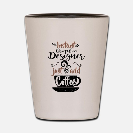 Instant Graphic Designer Just Add Coffee Shot Glas