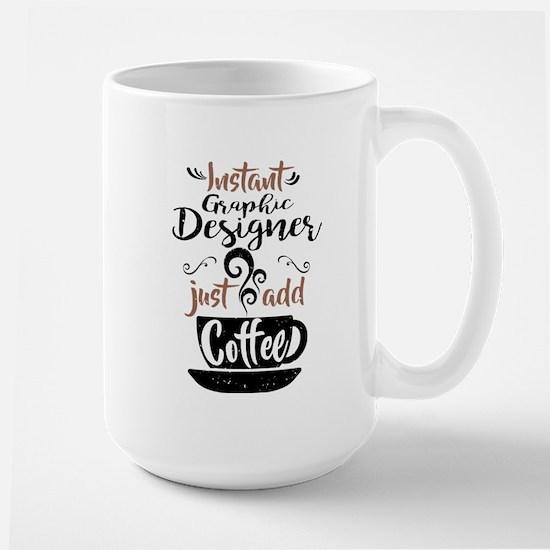 Instant Graphic Designer Just Add Coffee Mugs