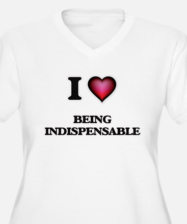 I Love Being Indispensable Plus Size T-Shirt